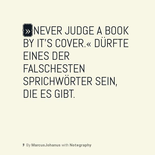 »Never judge a book by it's cover.« dürfte eines der falschesten Sprichwörter sein, die es gibt.