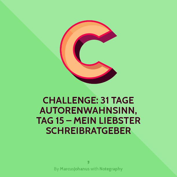 Challenge: 31 Tage Autorenwahnsinn, Tag 15 – Mein liebster Schreibratgeber