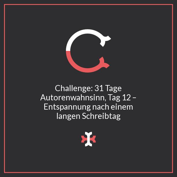 Challenge: 31 Tage Autorenwahnsinn, Tag 12 – Entspannung nach einem langen Schreibtag